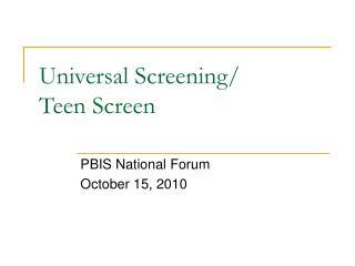 Universal Screening/ Teen Screen