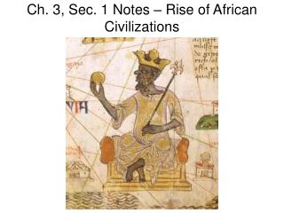 Ch. 3, Sec. 1 Notes – Rise of African Civilizations