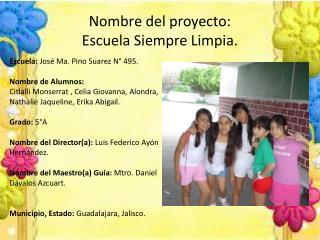 Nombre del proyecto:  Escuela Siempre Limpia.