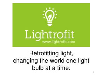 Retrofitting light, changing the world one light bulb at a time.