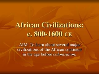 African Civilizations:  c. 800-1600  CE