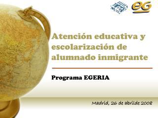 Atención educativa y escolarización de alumnado inmigrante Programa EGERIA
