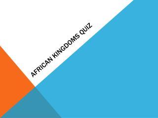 African Kingdoms Quiz
