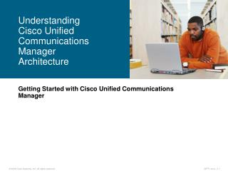 Getting Started with Cisco Unified Communications Manager