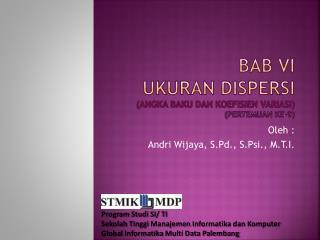 BAB VI UKURAN DISPERSI (ANGKA BAKU DAN KOEFISIEN VARIASI) ( Pertemuan  ke-9)