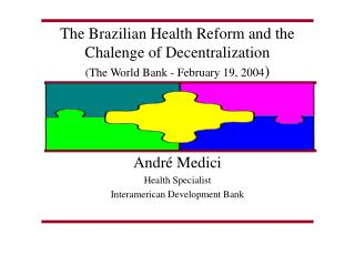 The Brazilian Health Reform and the Chalenge of Decentralization The World Bank - February 19, 2004