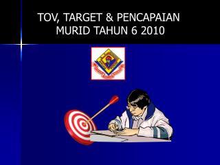 TOV, TARGET & PENCAPAIAN  MURID TAHUN 6 2010