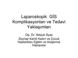 Laparoskopik GİS Komplikasyonları ve Tedavi Yaklaşımları