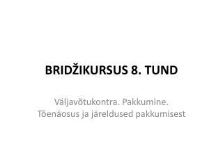 BRIDŽIKURSUS 8. TUND