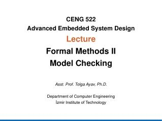 CENG  522 Advanced Embedded System Design Lecture Formal Methods II Model Checking