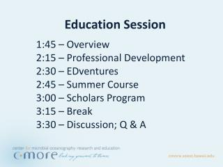 Education Session 1:45 – Overview 2:15 – Professional Development 2:30  – EDventures