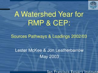 A Watershed Year for RMP & CEP: Sources Pathways & Loadings 2002/03