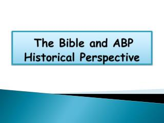 The Bible and ABP  Historical Perspective