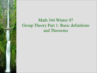 Math 344 Winter 07 Group Theory Part 1: Basic definitions and Theorems