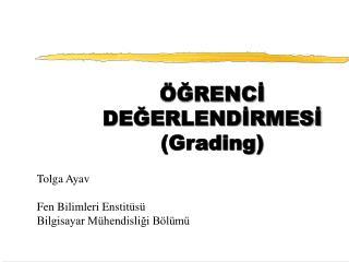 ÖĞRENCİ DEĞERLENDİRMESİ (Grading)