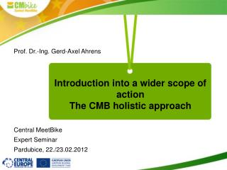 Introduction into a wider scope of action The CMB holistic approach