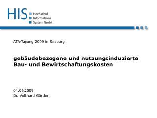 ATA-Tagung 2009 in Salzburg    geb udebezogene und nutzungsinduzierte Bau- und Bewirtschaftungskosten   04.06.2009  Dr.