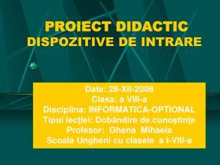 PROIECT DIDACTIC DISPOZITIVE DE  I NTRARE