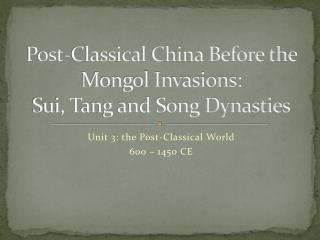 Post-Classical China Before the Mongol Invasions: Sui, Tang and Song Dynasties