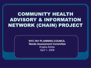 COMMUNITY HEALTH ADVISORY  INFORMATION NETWORK CHAIN PROJECT