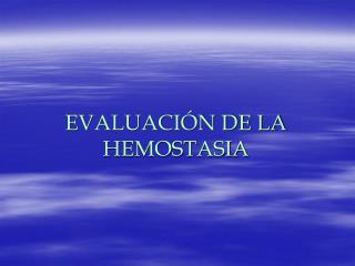 EVALUACIÓN DE LA HEMOSTASIA