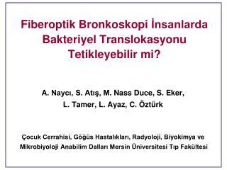 Fiberoptik Bronkoskopi ?nsanlarda  Bakteriyel Translokasyonu Tetikleyebilir mi?