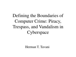 Defining the Boundaries of Computer Crime: Piracy, Trespass, and Vandalism in Cyberspace