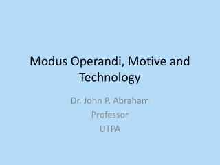 Modus Operandi, Motive and Technology