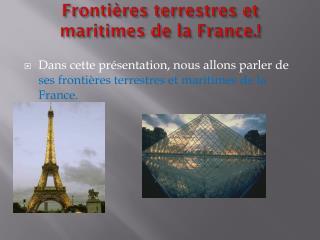 F rontières  terrestres et maritimes de la France . !