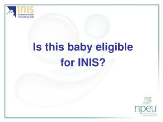Is this baby eligible  for INIS?