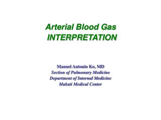 Arterial Blood Gas  INTERPRETATION Manuel Antonio Ko, MD Section of Pulmonary Medicine