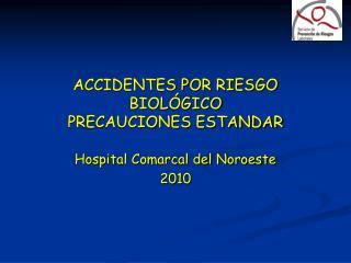 ACCIDENTES POR RIESGO BIOLÓGICO  PRECAUCIONES ESTANDAR