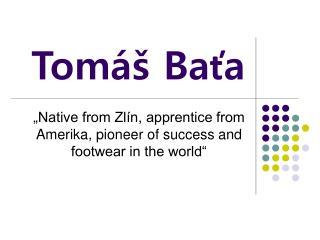 Tom� Ba?a