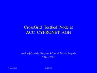 CrossGrid  Testbed  Node at  ACC  CYFRONET  AGH