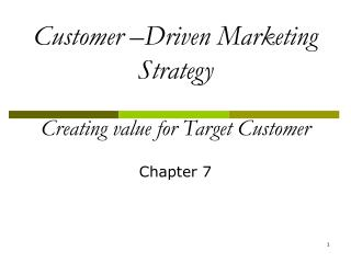 Customer –Driven Marketing Strategy Creating value for Target Customer