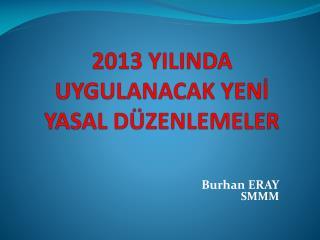 2013 YILINDA UYGULANACAK YENİ YASAL DÜZENLEMELER