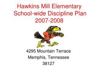 Hawkins Mill Elementary  School-wide Discipline Plan  2007-2008