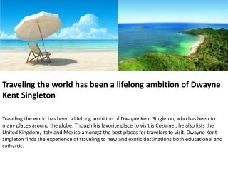 Traveling the world has been a lifelong ambition of Dwayne K