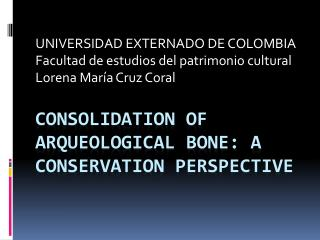 CONSOLIDATION OF ARQUEOLOGICAL BONE: A CONSERVATION PERSPECTIVE