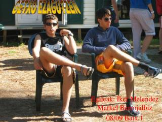 Egileak: Iker Melendez Markel Berrojalbiz  08/09 Batx.1