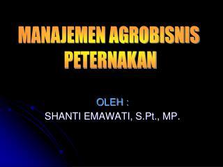 OLEH : SHANTI EMAWATI,  S.Pt ., MP.