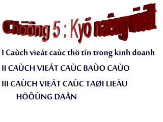 I Caùch vieát caùc thö tín trong kinh doanh  II CAÙCH VIEÁT CAÙC BAÙO CAÙO