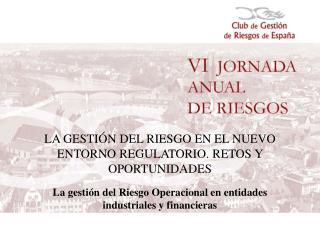 LA GESTIÓN DEL RIESGO EN EL NUEVO ENTORNO REGULATORIO. RETOS Y OPORTUNIDADES