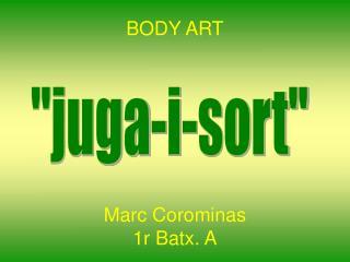 BODY ART Marc Corominas 1r Batx. A