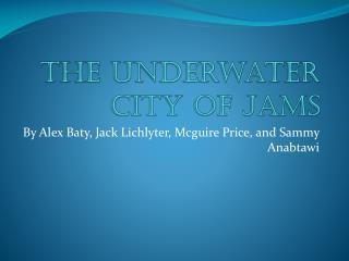 The underwater city of Jams