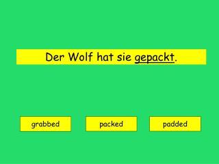 Der Wolf hat sie  gepackt .