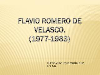 FLAVIO ROMERO DE VELASCO. (1977-1983)
