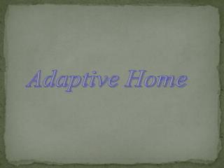 Adaptive Home