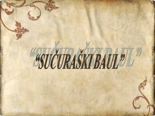 """""""SUČURAŠKI BAUL"""""""
