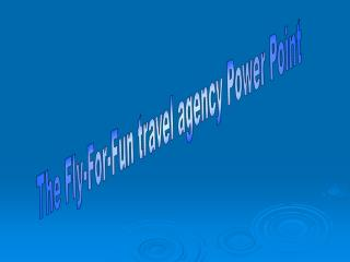 The Fly-For-Fun travel agency Power Point